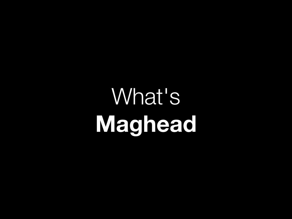 What's Maghead
