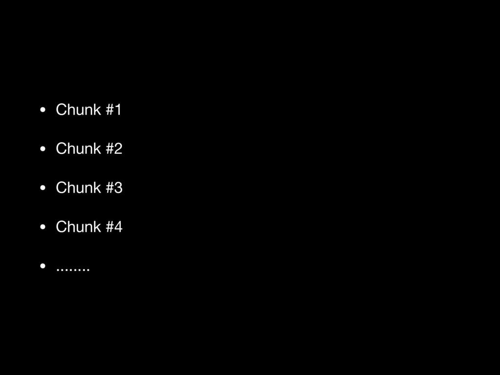 • Chunk #1  • Chunk #2  • Chunk #3  • Chunk #4 ...