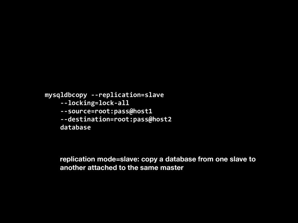 mysqldbcopy --replication=slave --locking=lock-...