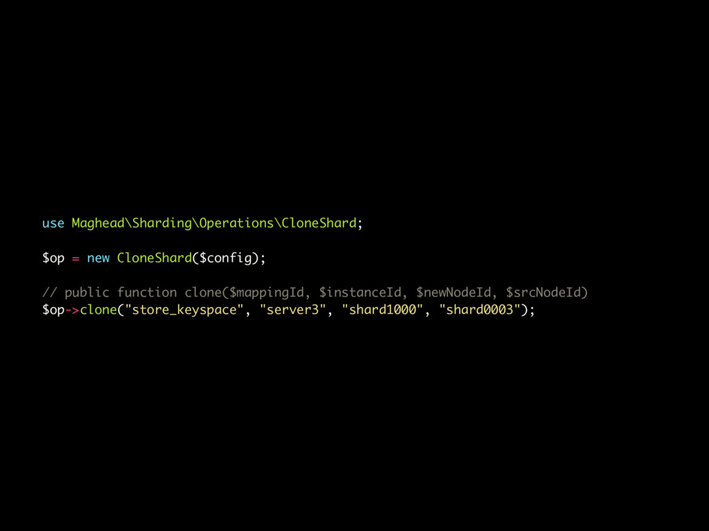 use Maghead\Sharding\Operations\CloneShard; $op...