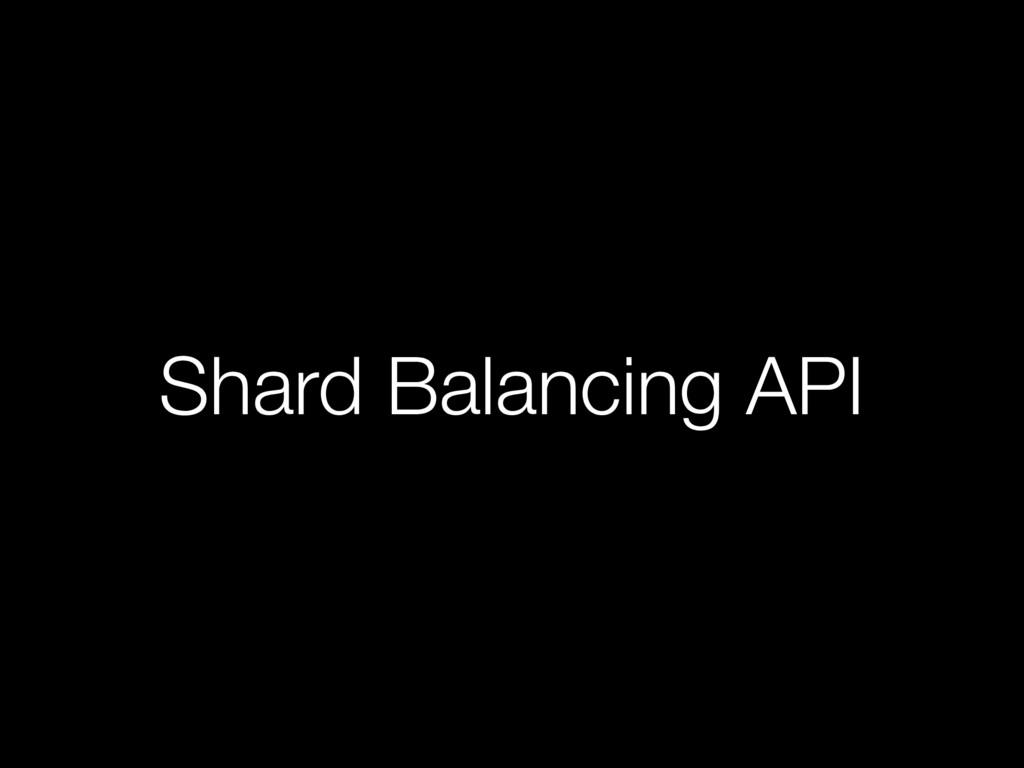 Shard Balancing API