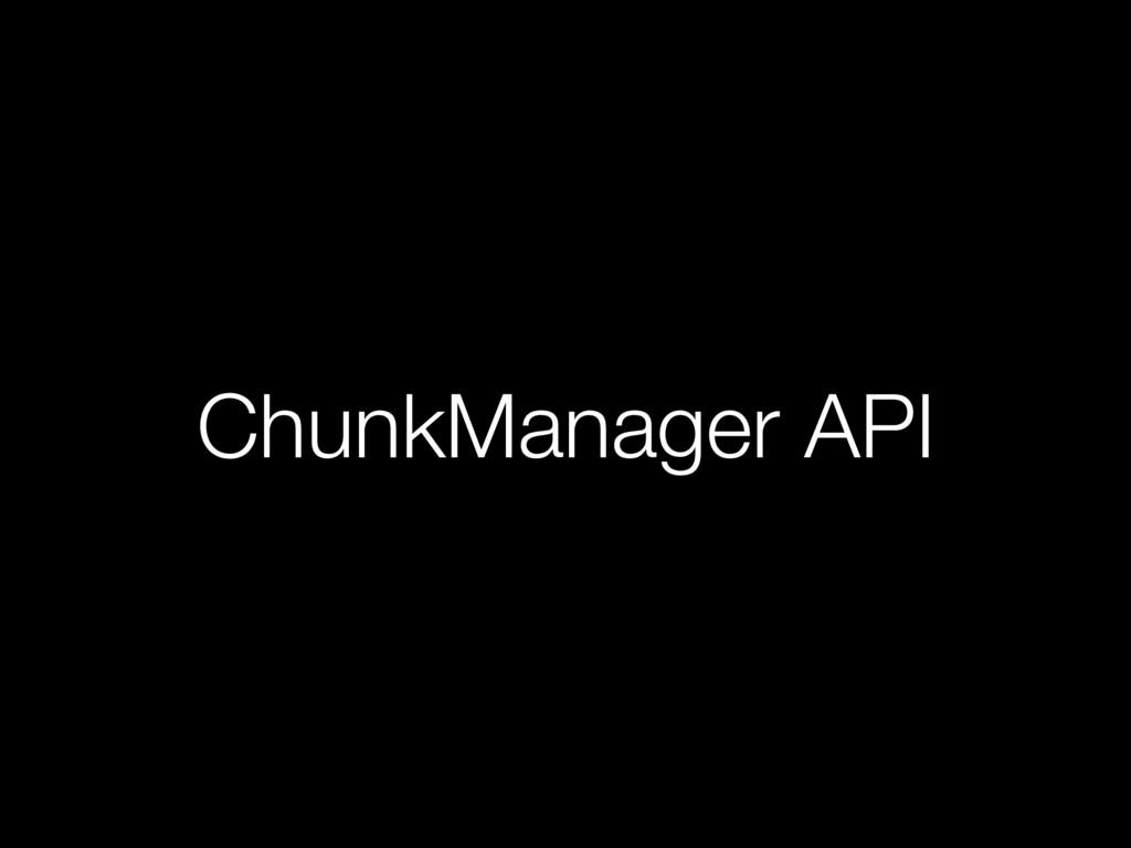 ChunkManager API
