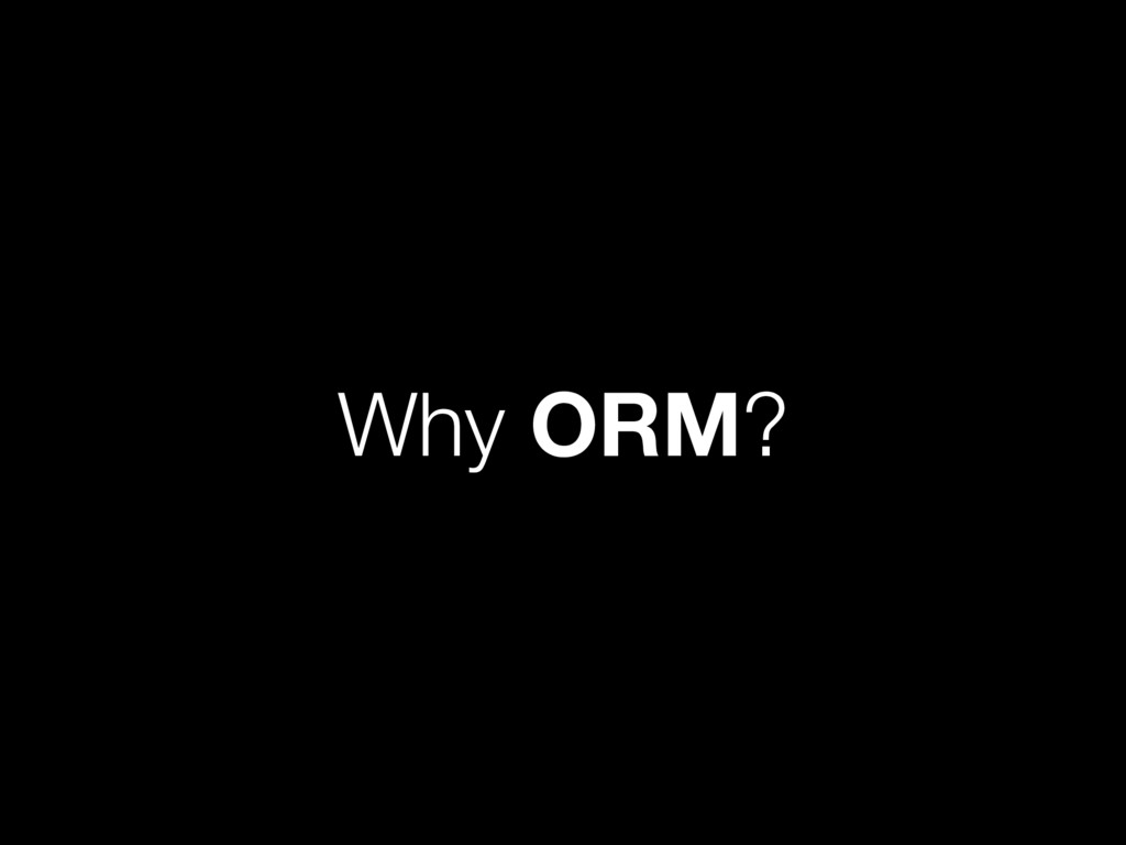 Why ORM?