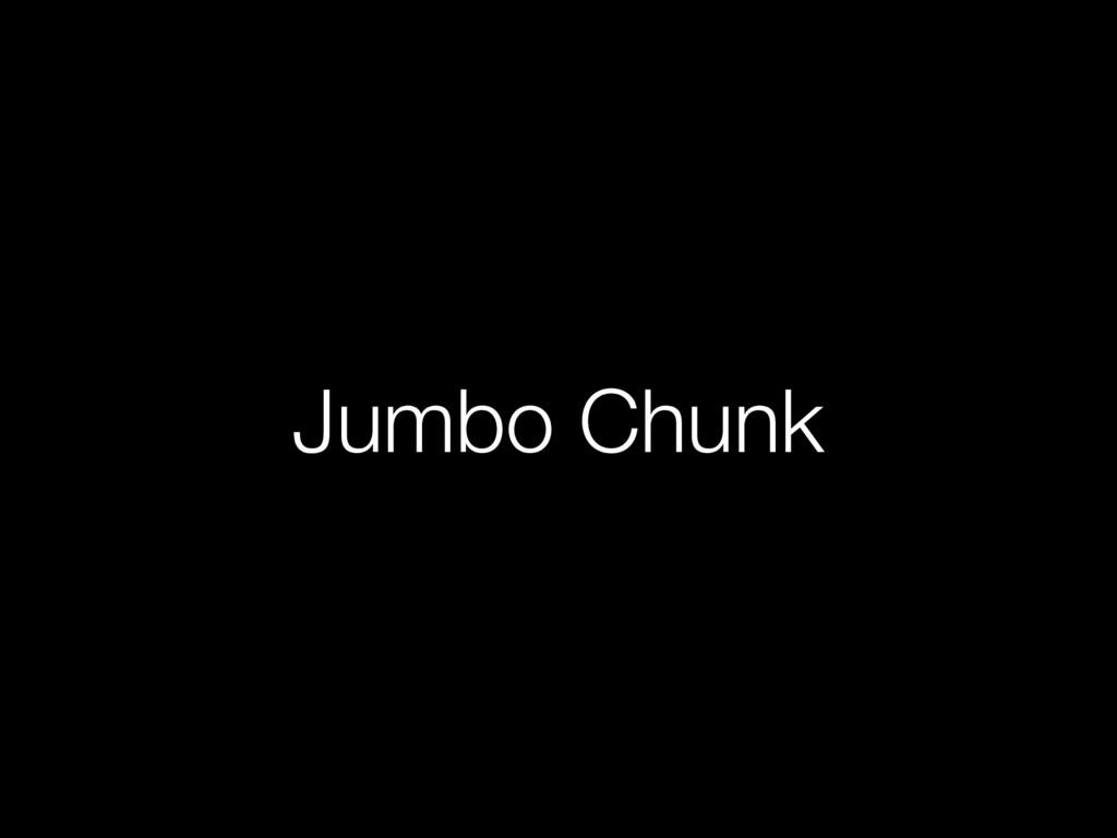 Jumbo Chunk