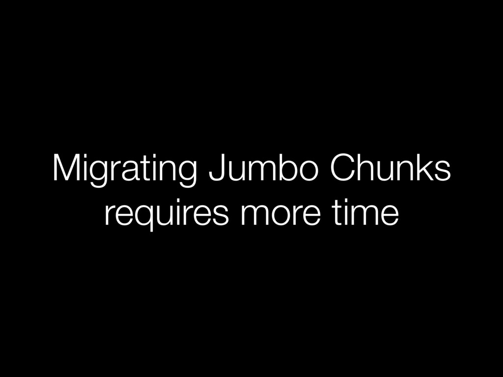 Migrating Jumbo Chunks requires more time