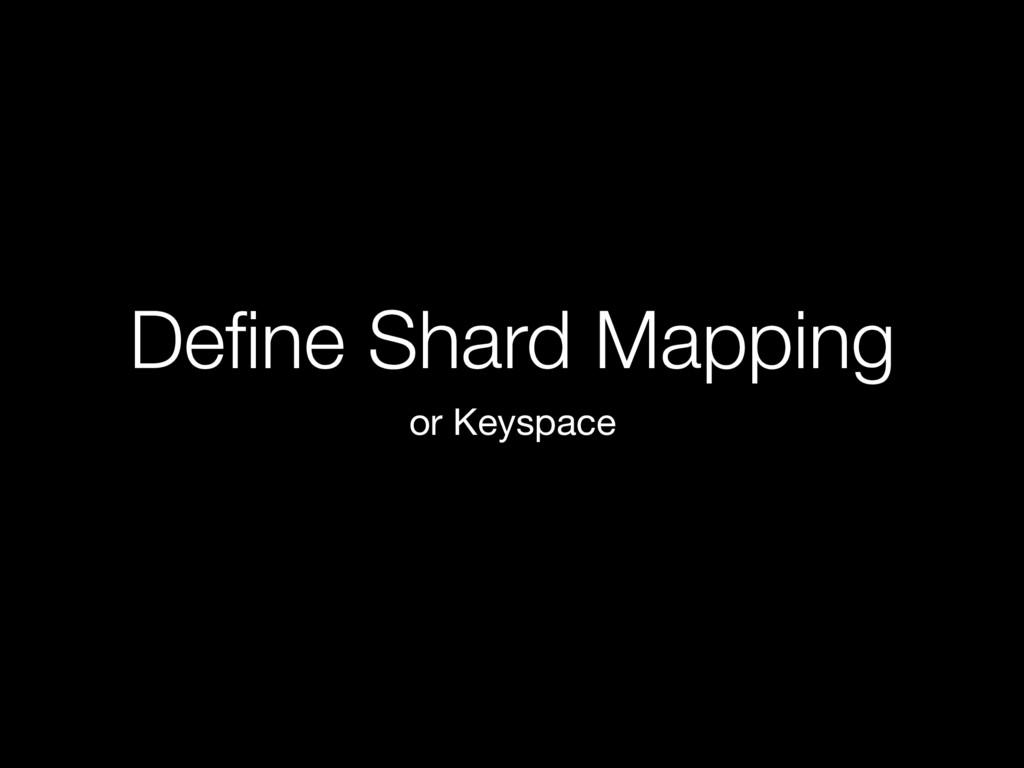 Define Shard Mapping or Keyspace