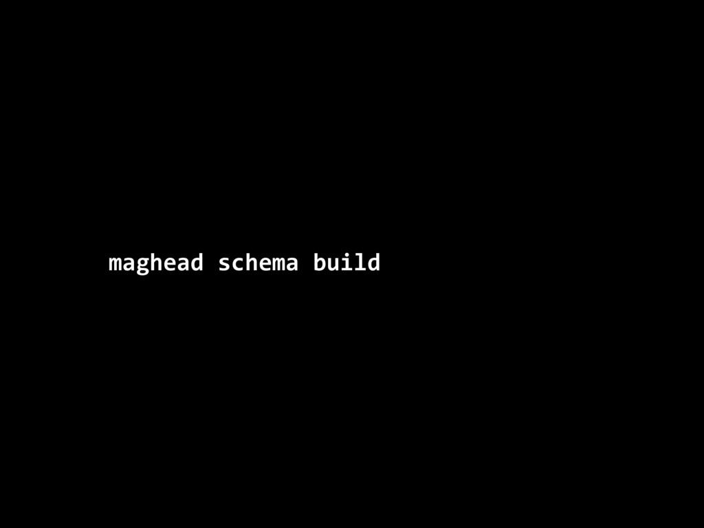 maghead schema build