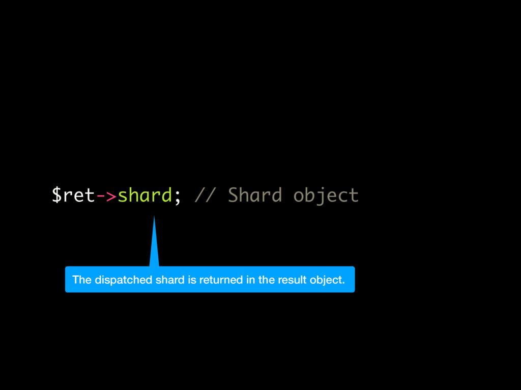 $ret->shard; // Shard object The dispatched sha...