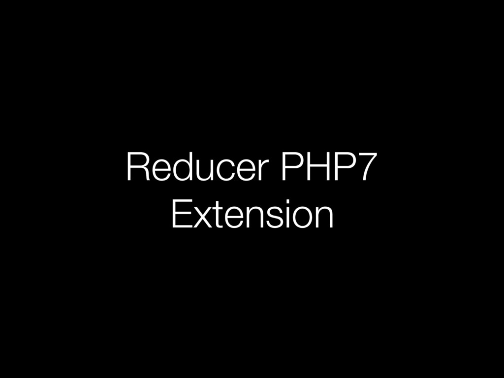 Reducer PHP7 Extension