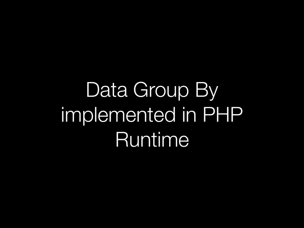 Data Group By implemented in PHP Runtime
