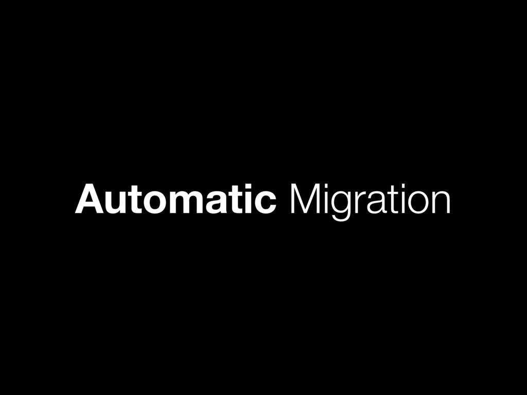 Automatic Migration