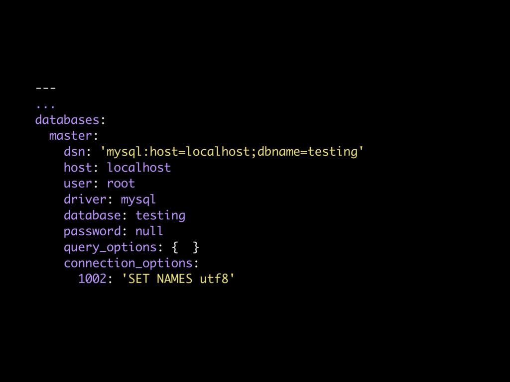 --- ... databases: master: dsn: 'mysql:host=loc...