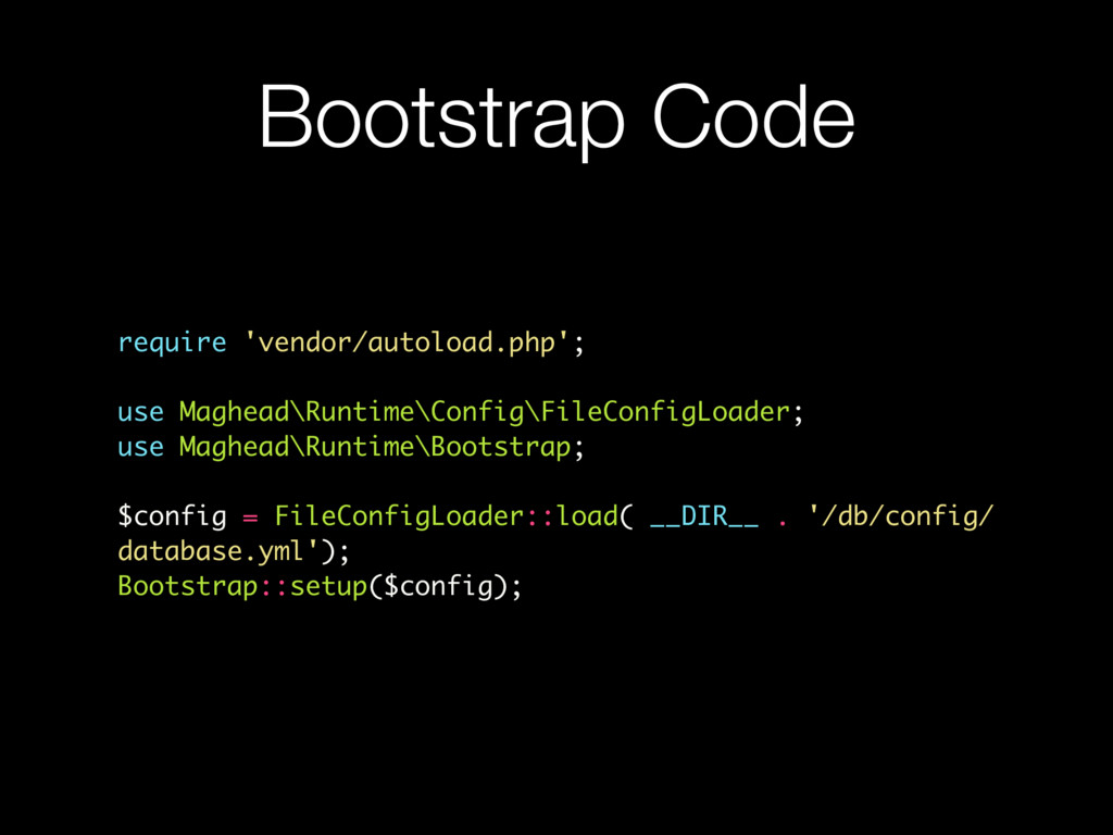 Bootstrap Code require 'vendor/autoload.php'; u...