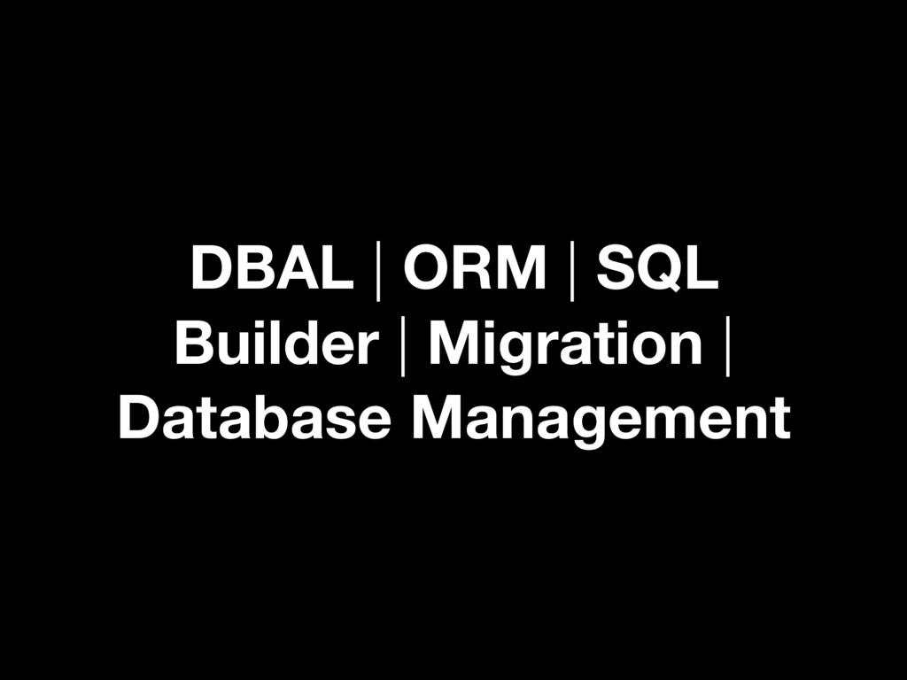 DBAL | ORM | SQL Builder | Migration | Database...