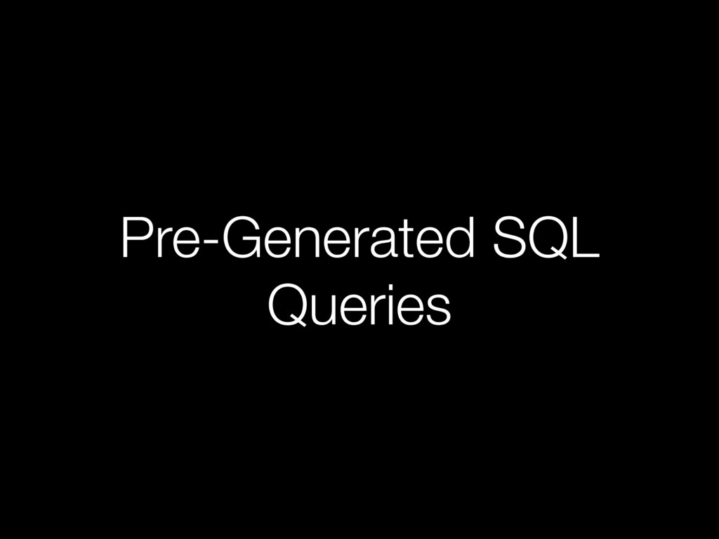 Pre-Generated SQL Queries