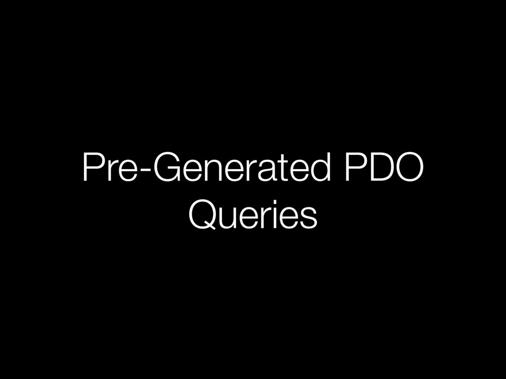 Pre-Generated PDO Queries