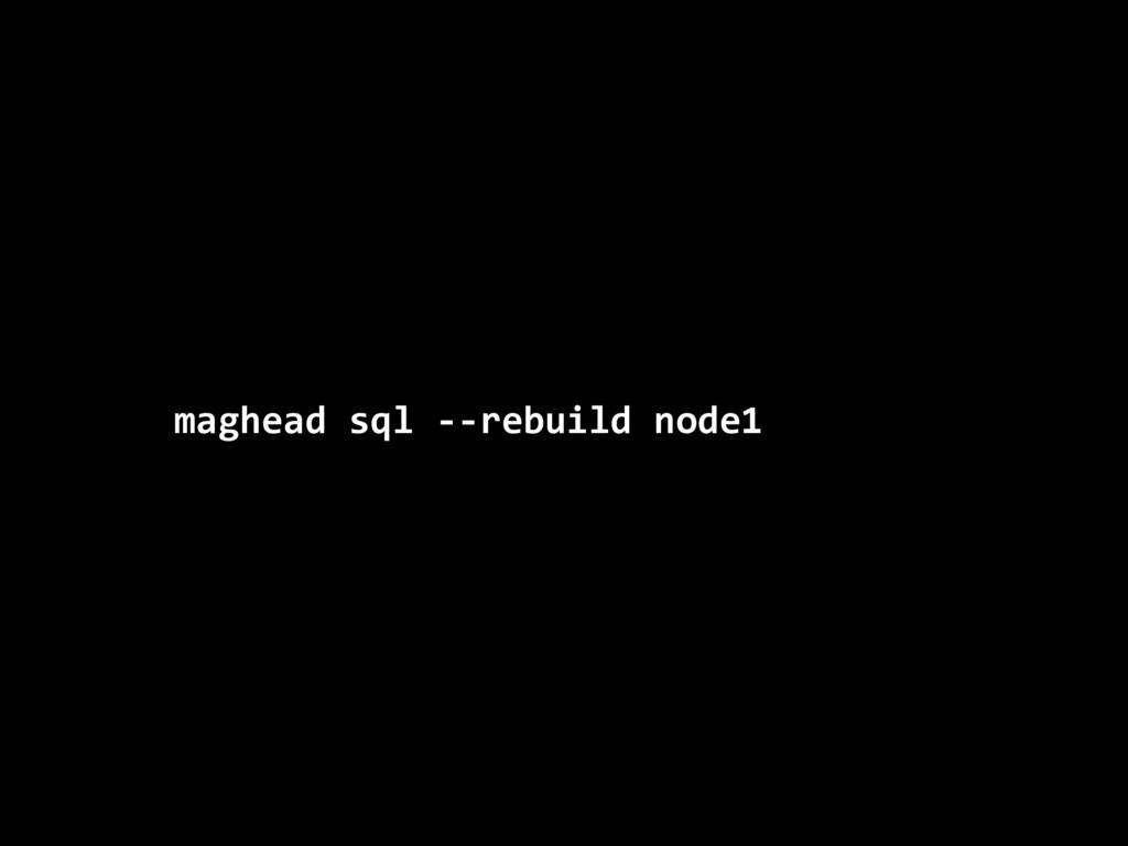 maghead sql --rebuild node1