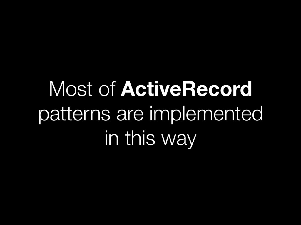 Most of ActiveRecord patterns are implemented i...