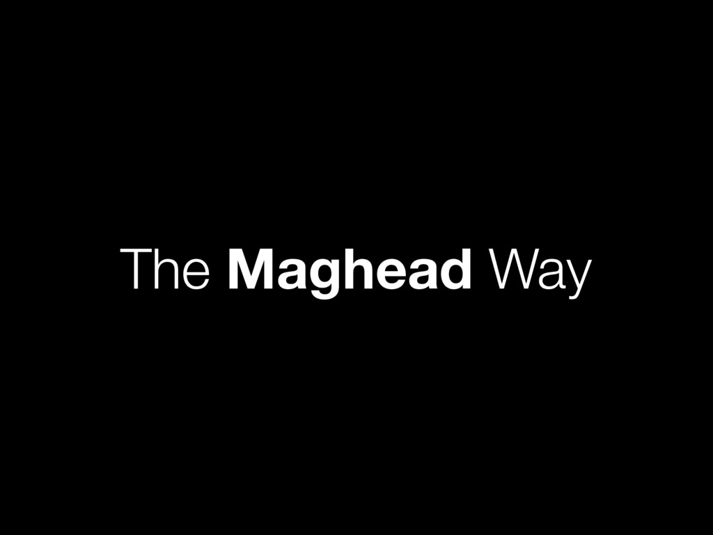 The Maghead Way
