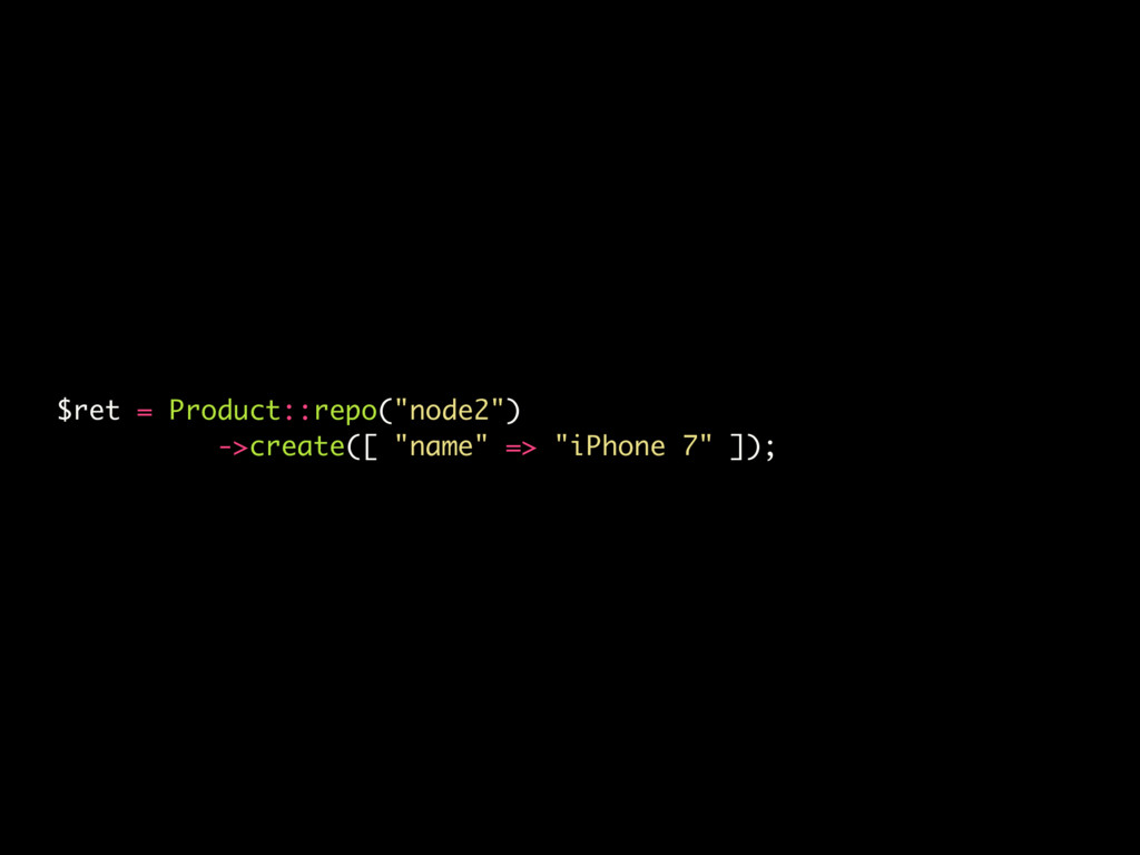 "$ret = Product::repo(""node2"") ->create([ ""name""..."