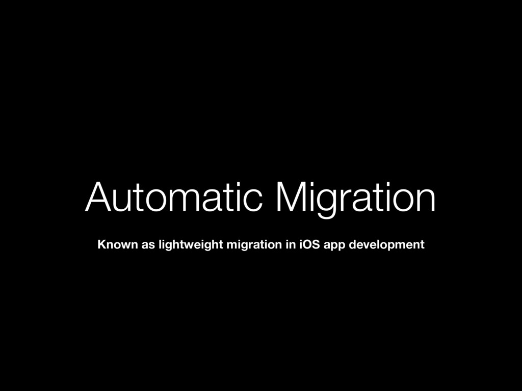 Automatic Migration Known as lightweight migrat...