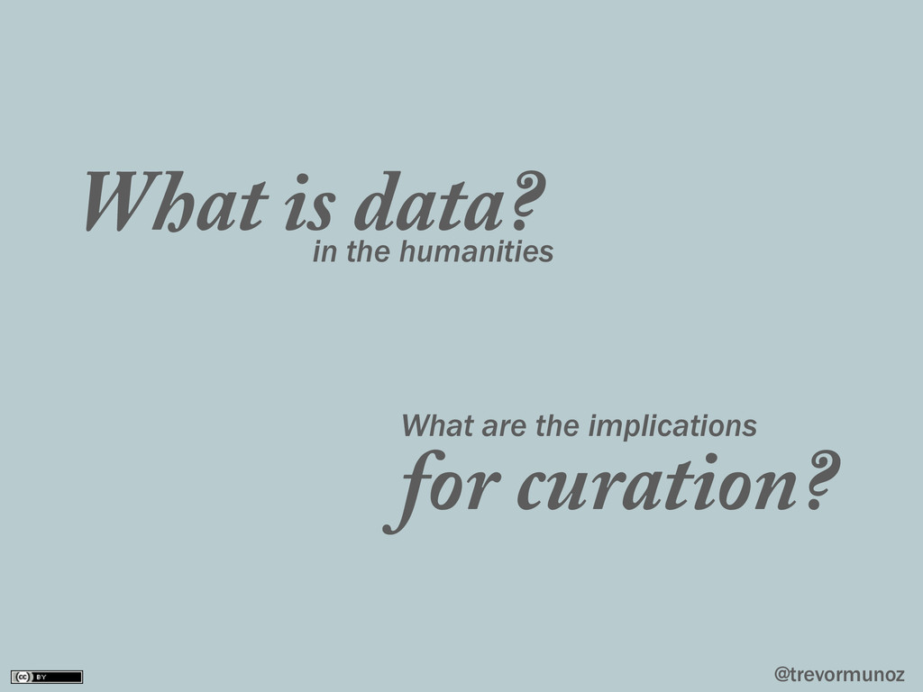 @trevormunoz What is data? in the humanities fo...