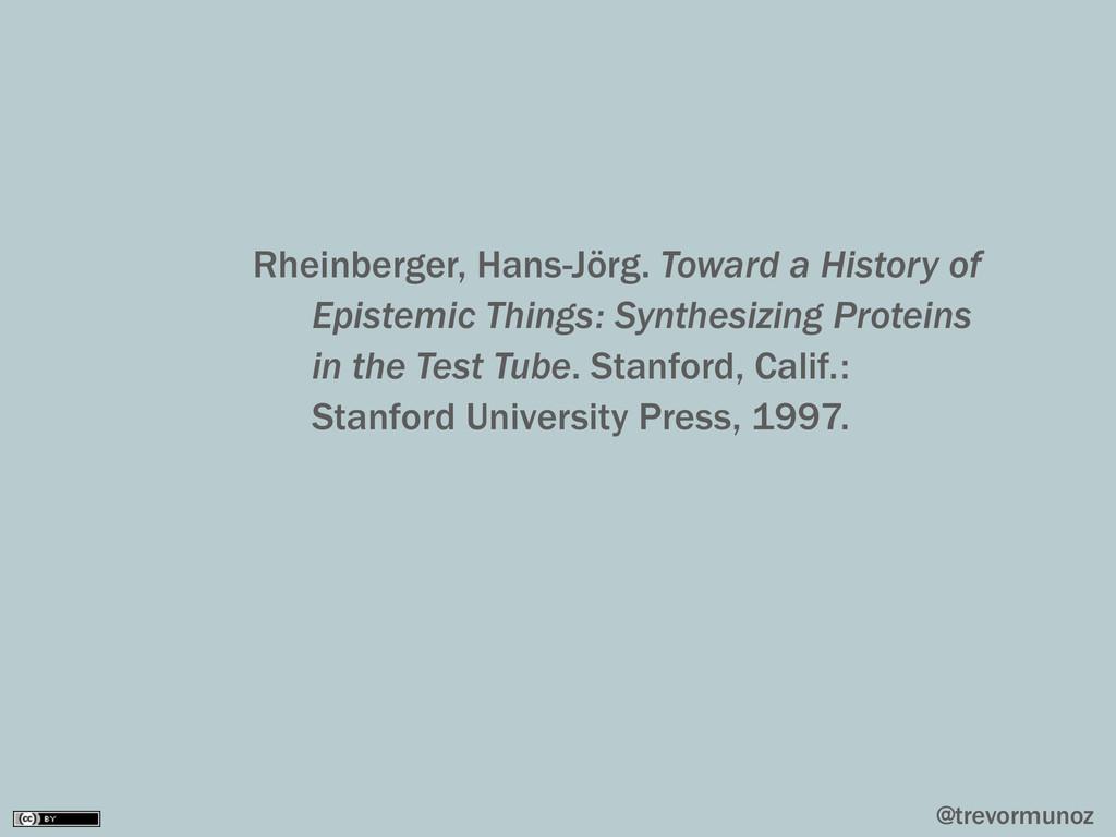 @trevormunoz Rheinberger, Hans-Jörg. Toward a H...