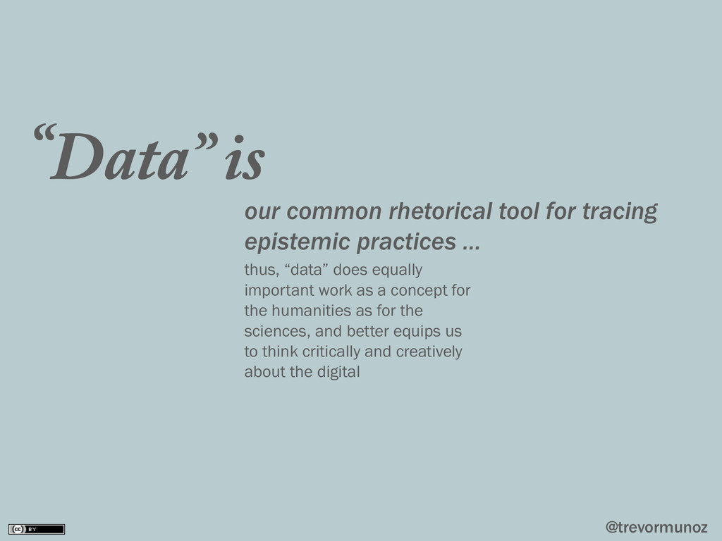 "@trevormunoz Data"" is our common rhetorical too..."