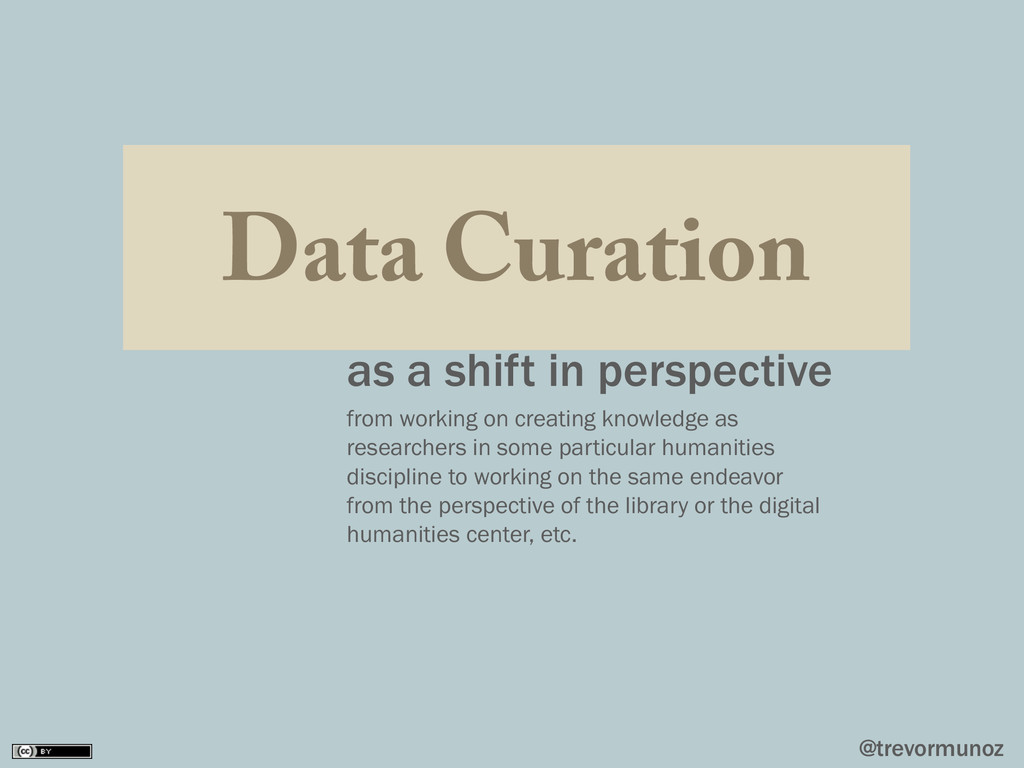 @trevormunoz Data Curation as a shift in perspe...