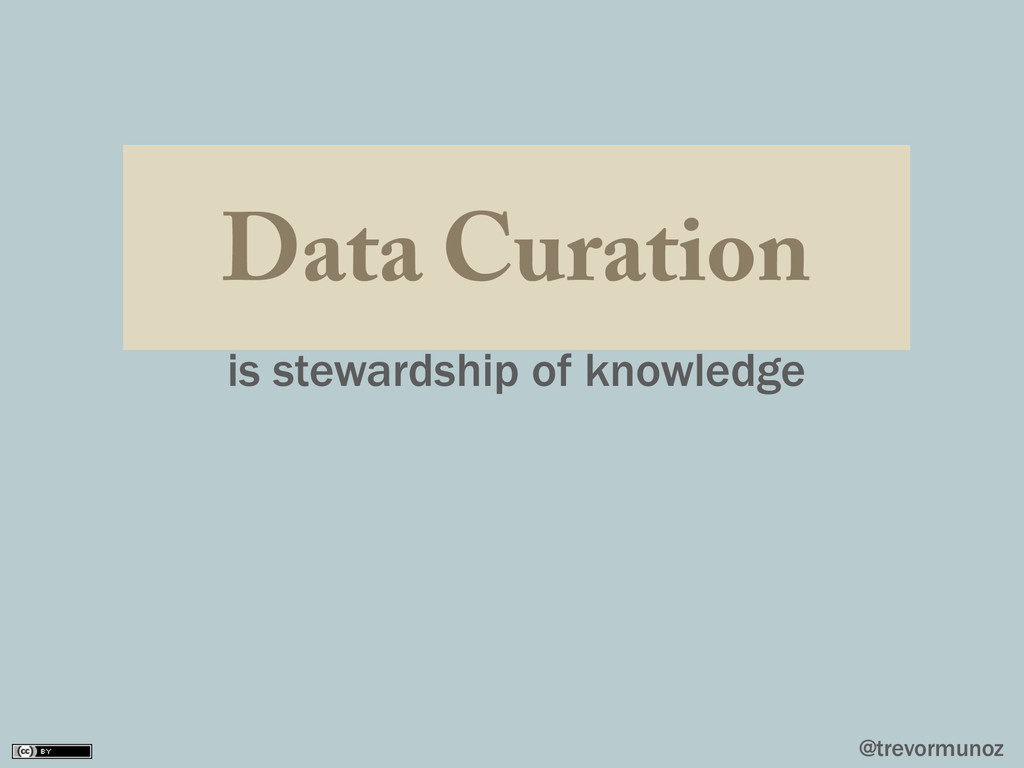 @trevormunoz Data Curation is stewardship of kn...