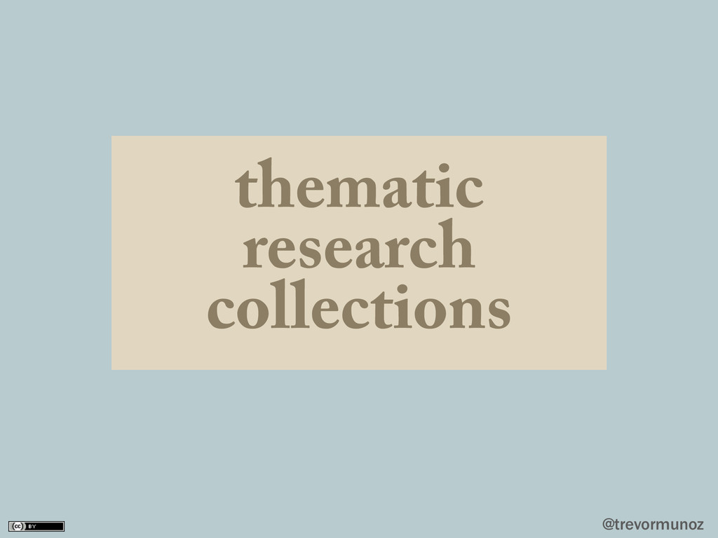 @trevormunoz thematic research collections