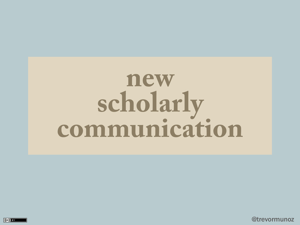 @trevormunoz new scholarly communication