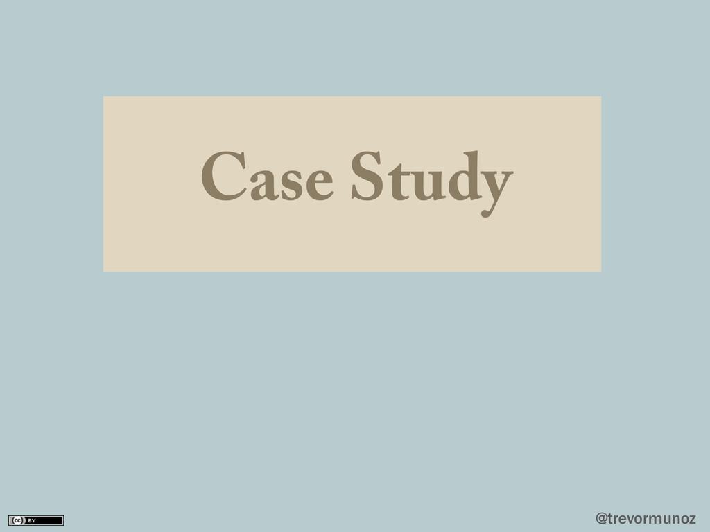 @trevormunoz Case Study