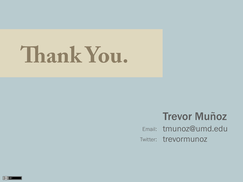 Thank You. Trevor Muñoz tmunoz@umd.edu trevormu...