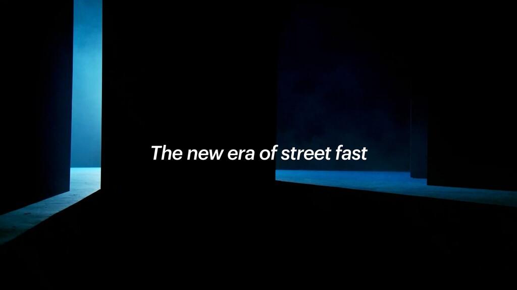 The new era of street fast