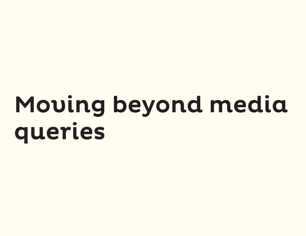 Moving beyond media queries