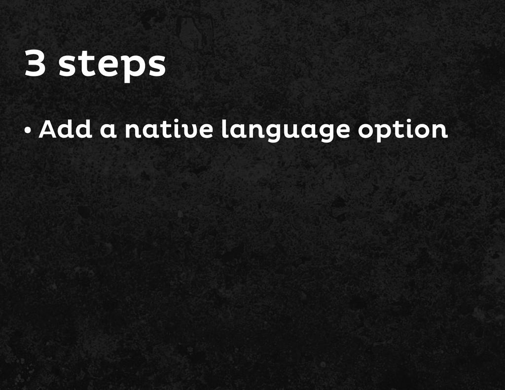 Add a native language option • 3 steps