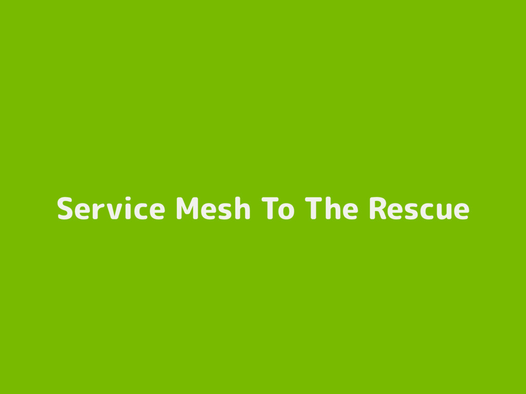 Service Mesh To The Rescue