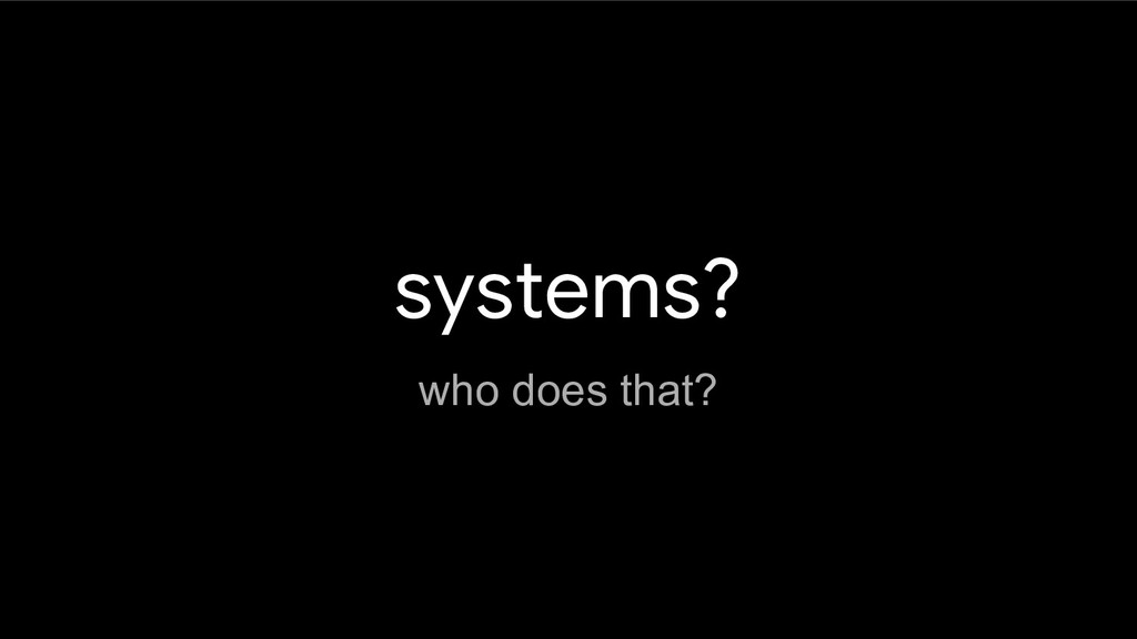 systems? who does that?