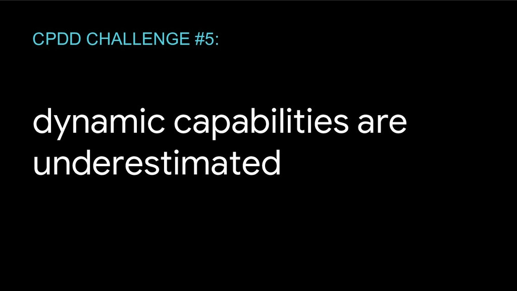 dynamic capabilities are underestimated CPDD CH...