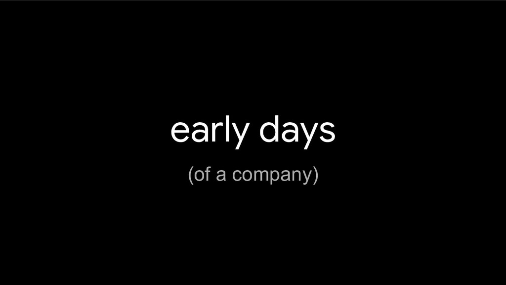 early days (of a company)