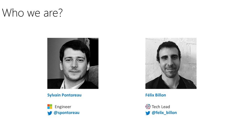Félix Billon Tech Lead @felix_billon Who we are...