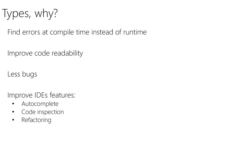 Types, why? Find errors at compile time instead...
