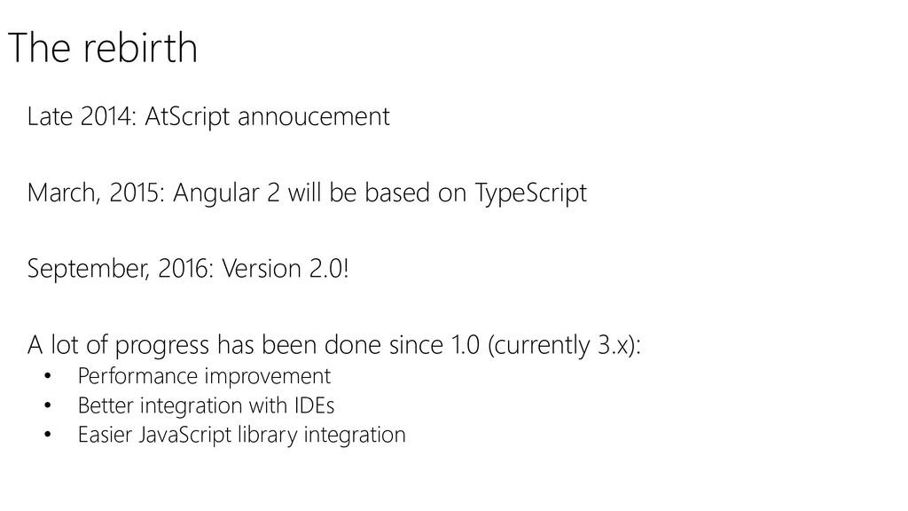 The rebirth Late 2014: AtScript annoucement Mar...