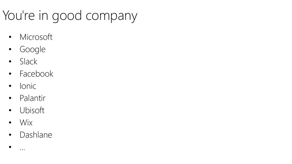 You're in good company • Microsoft • Google • S...