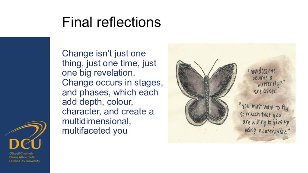 Final reflections Change isn't just one thing, ...