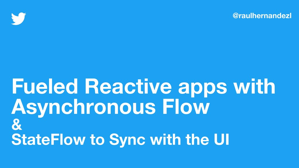 Fueled Reactive apps with Asynchronous Flow & S...