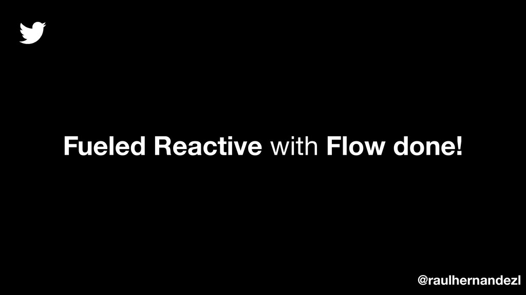 Fueled Reactive with Flow done! @raulhernandezl