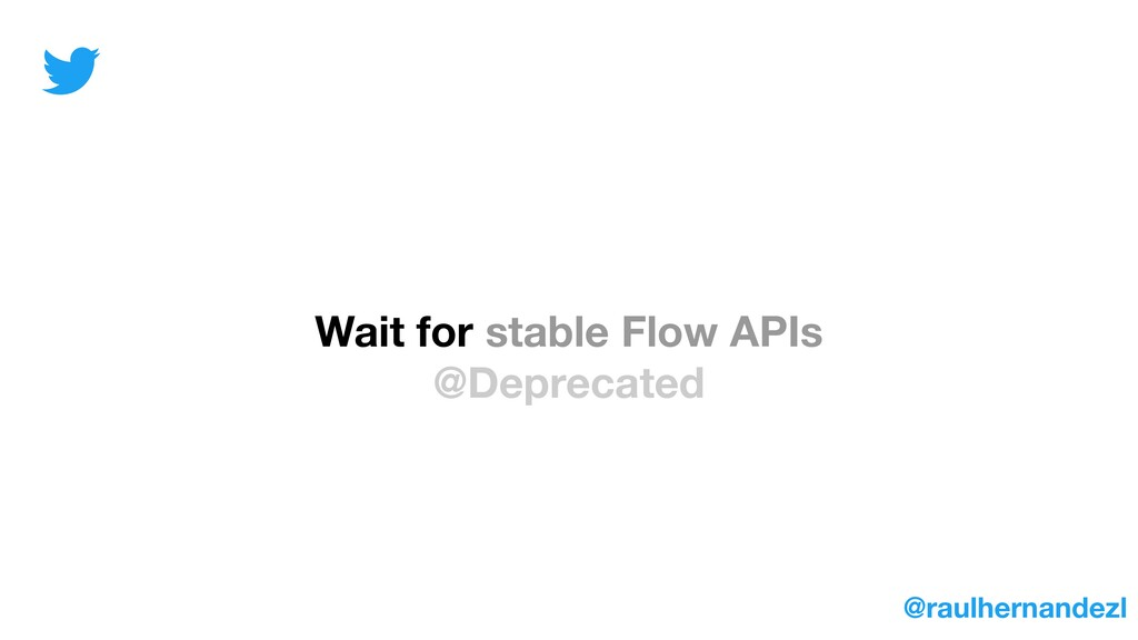 Wait for stable Flow APIs @Deprecated @raulhern...