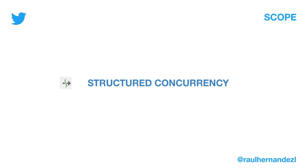 SCOPE STRUCTURED CONCURRENCY @raulhernandezl